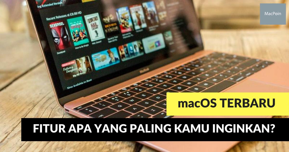 Inilah 11 Fitur Baru Mac yang Paling Diinginkan di macOS 10.13